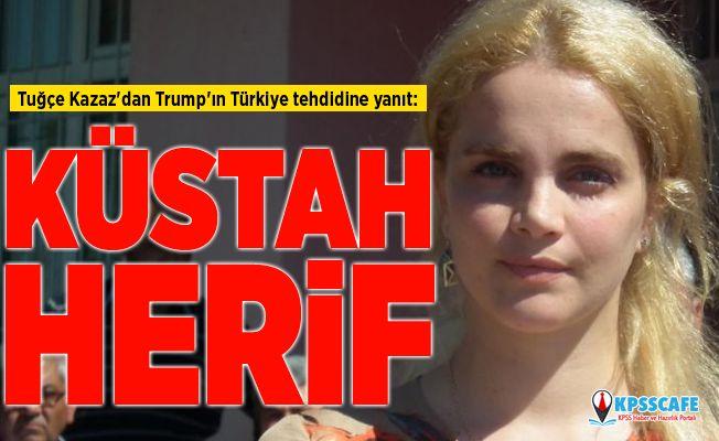 Tuğçe Kazaz'dan Trump'ın Türkiye tehdidine yanıt: Küstah herif