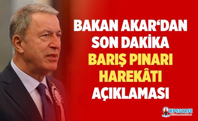 Bakan Akar'dan son dakika Barış Pınarı Harekatı açıklaması