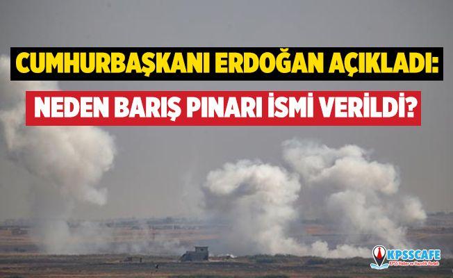 Barış Pınarı Harekatı ismi nasıl verildi? Cumhurbaşkanı Erdoğan anlattı