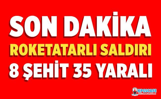 Son Dakika! Roketatarlı Saldırı 8 Şehit 35 Yaralı!