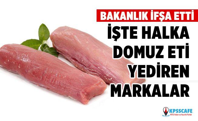 Bakanlık Açıkladı! İşte halka domuz eti yediren o markalar