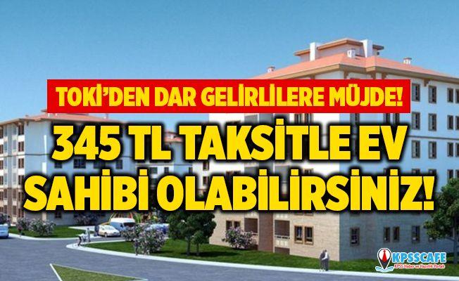 TOKİ'den 345 lira taksitle ev müjdesi! TOKİ asgari ücretli, emekli, dar gelirli konut alma başvuru şartları nedir?