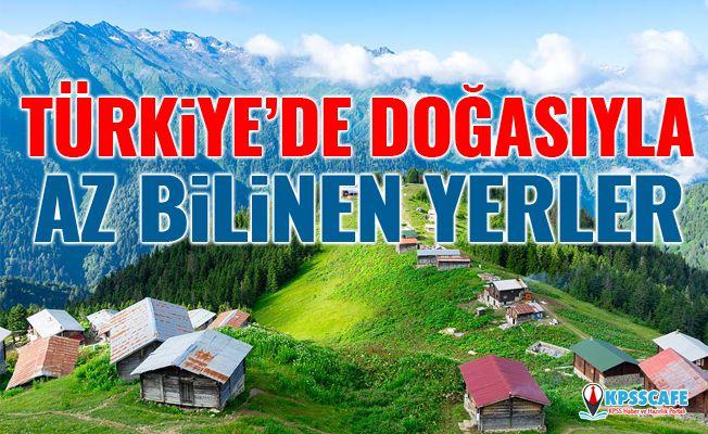 Türkiye'de Doğasıyla Az Bilinen Yerler!