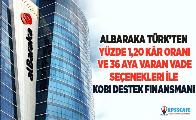 Albaraka Türk'ten Yüzde 1,20 Kâr Oranı Ve 36 Aya Varan Vade Seçenekleri İle Kobi Destek Finansmanı