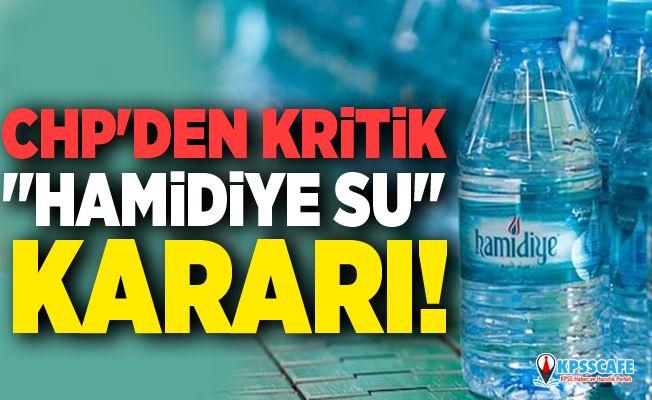 CHP'den Kritik ''Hamidiye Su'' kararı!