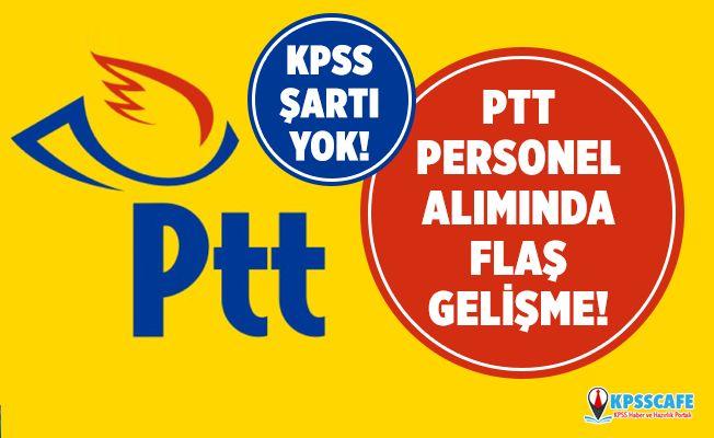 PTT 55 Bin Personel Alımı İle İlgili Flaş Gelişme! PTT KPSS şartsız personel alımı başvuruları başladı mı? PTT 55 bin personel alımı başvuru şartları neler?