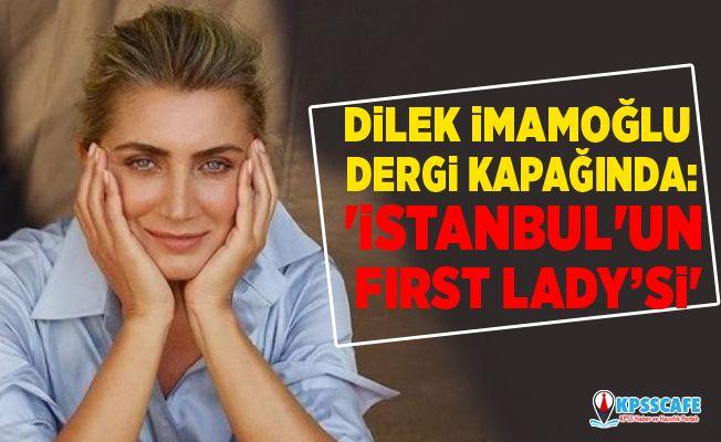 Dilek İmamoğlu dergi kapağında: 'İstanbul'un First Lady'si'