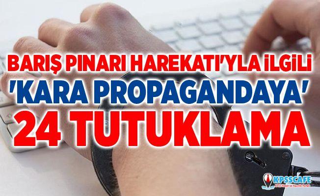 Barış Pınarı Harekatı'yla ilgili 'kara propagandaya' 24 tutuklama