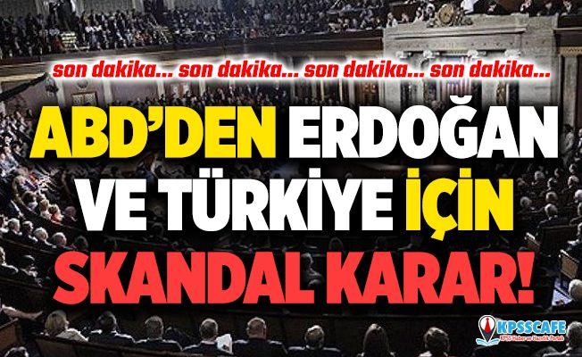ABD'den Erdoğan ve Türkiye Hakkında Skandal Karar! Meclis'te Kabul Edildi!