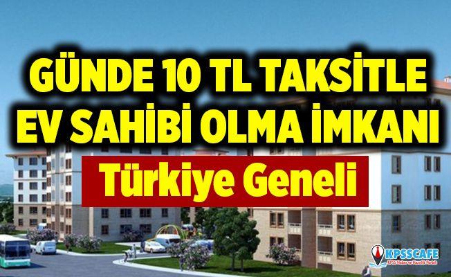 Günde 10 TL'ye Ev Sahibi Olma İmkanı! Türkiye geneli TOKİ evleri satış listesi!