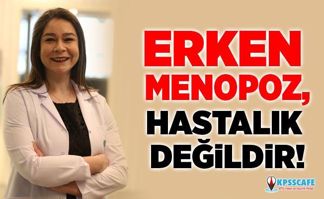 Erken menopoz, hastalık değildir!
