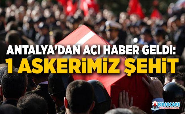 Antalya'dan acı haber: 1 askerimiz şehit