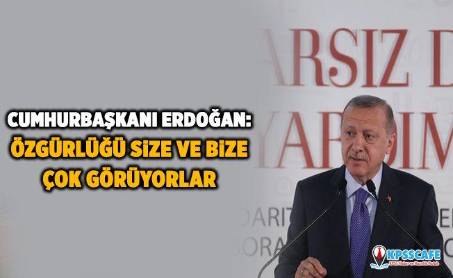 Cumhurbaşkanı Erdoğan: Özgürlüğü size ve bize çok görüyorlar