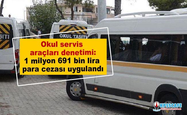 Okul servis araçlarına denetim:1 milyon 691 bin lira para cezası uygulandı