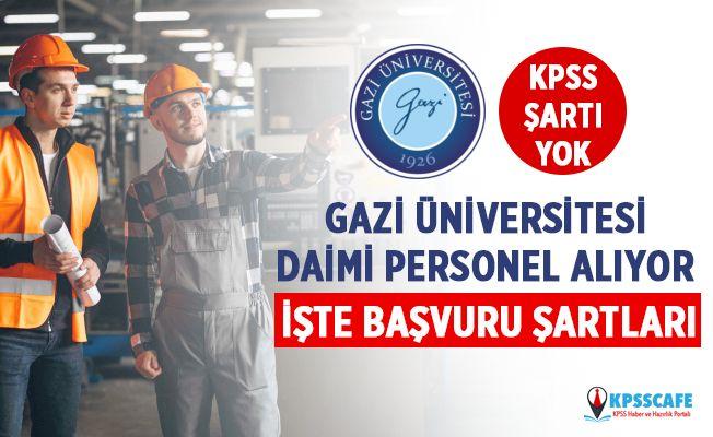 Gazi Üniversitesi KPSS'siz Daimi Personel Alıyor! İşte Başvuru Şartları...