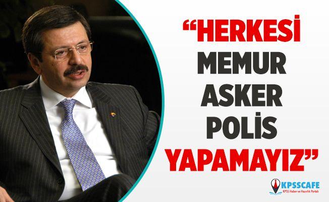 Türkiye Odalar ve Borsalar Birliği (TOBB) Başkanı Rifat Hisarcıklıoğlu: Herkesi Memur, Asker, Polis Yapamayız!