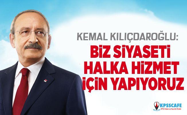 Kemal Kılıçdaroğlu: Biz siyaseti halka hizmet için yapıyoruz