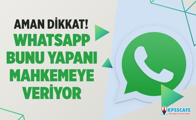 WhatsApp bunu yapanı mahkemeye veriyor