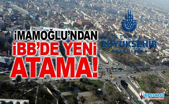 Ekrem İmamoğlu'ndan İBB'de yeni atama!