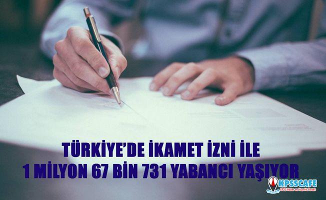 Türkiye'de İkamet İzni İle 1 Milyon 67 Bin 731 Yabancı Yaşıyor