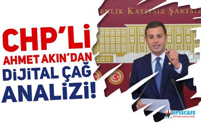 CHP'li Ahmet Akın'dan Dijital Çağ Analizi!