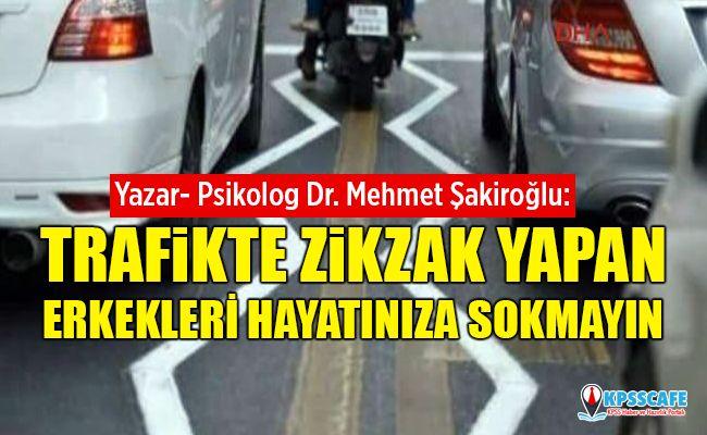 """Psk. Dr. Şakiroğlu : """"Trafikte Zikzak Yapan Erkekleri Hayatınıza Sokmayın"""""""