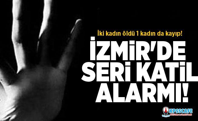 İki kadın öldü 1 kadın da kayıp! İzmir'de seri katil alarmı!