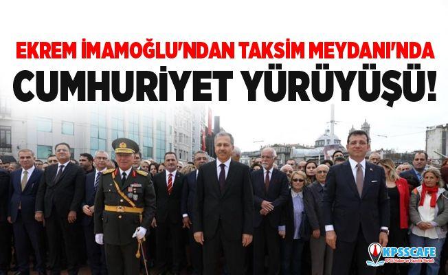 Ekrem İmamoğlu'ndan Taksim Meydanı'nda Cumhuriyet yürüyüşü!