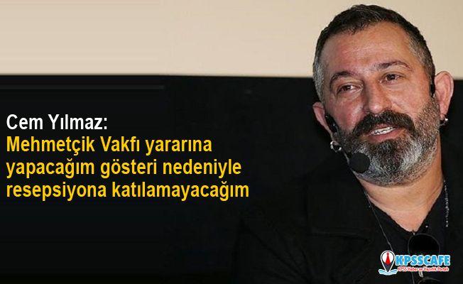 Cem Yılmaz: Mehmetçik Vakfı yararına yapacağım gösteri nedeniyle resepsiyona katılamayacağım