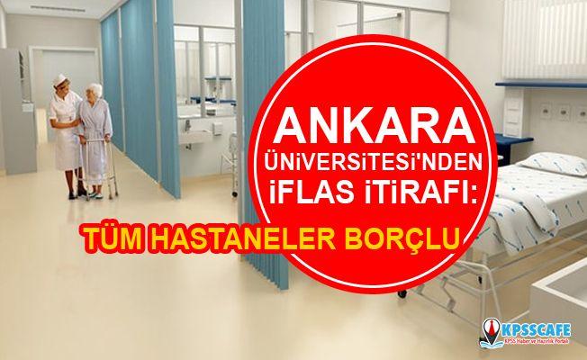 Ankara Üniversitesi'nden iflas itirafı: Tüm hastaneler borçlu