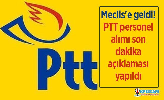 Meclis'e geldi! PTT personel alımı son dakika açıklaması yapıldı