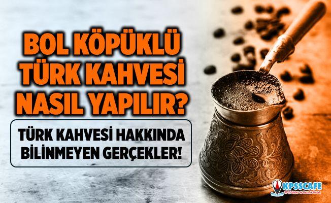 Türk Kahvesi hakkında bilinmeyen gerçekler! Türk kahvesi nasıl yapılır?