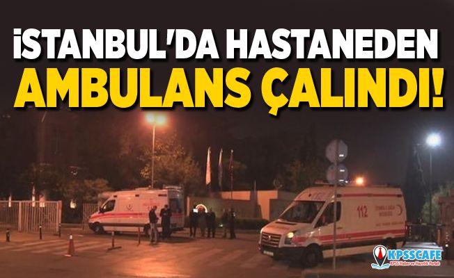 İstanbul'da hastaneden ambulans çalındı!