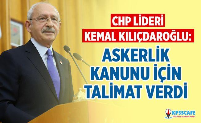 CHP Lideri Kemal Kılıçdaroğlu'ndan Askerlik Kanunu Teklifi Talimatı!