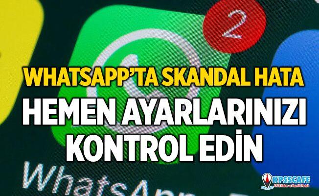 Whatsapp'ta skandal hata! Hemen ayarları kontrol edin