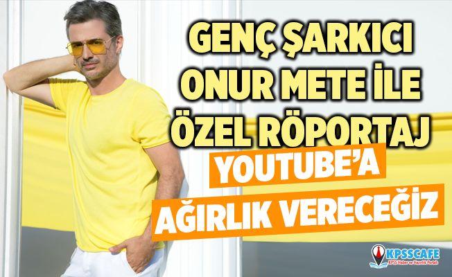 """Genç Şarkıcı Onur Mete İle Özel Röportaj: """" Youtube'a Ağırlık Vereceğiz"""""""