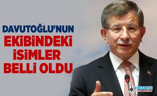 Ahmet Davutoğlu'nun ekibindeki dikkat çeken isimler! İşte 70 kişilik liste...