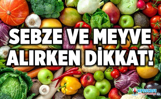 Sebze ve Meyve Alırken Dikkat!