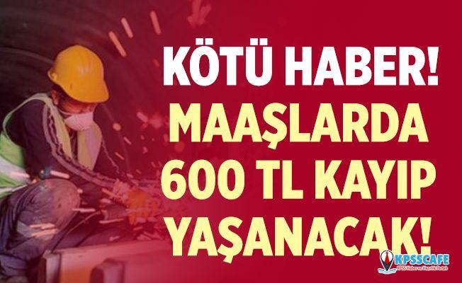 Taşeron İşçiler Maaşlarında 600 TL Kayıp Yaşayacak!