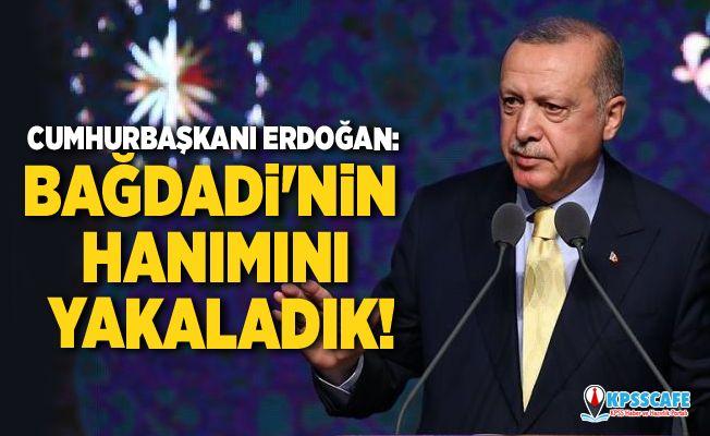 Cumhurbaşkanı Erdoğan: Bağdadi'nin hanımını yakaladık!