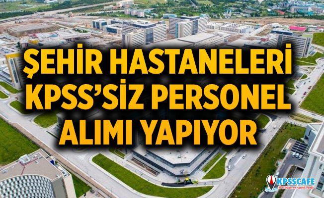 Şehir hastanelerine en az lise mezunu KPSS'siz personel alımı yapılacak