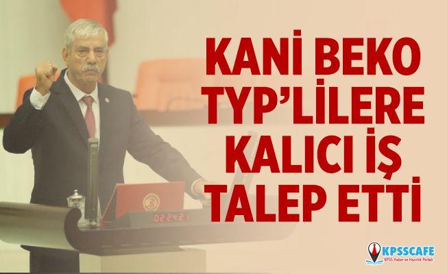 Kani Beko Meclis'te TYP'lilere Kalıcı İş Talep Etti!