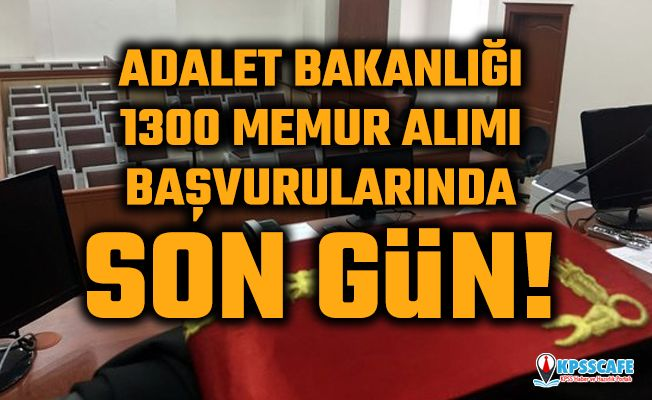 Adalet Bakanlığı 1300 memur alımı Başvurularında Son Gün!