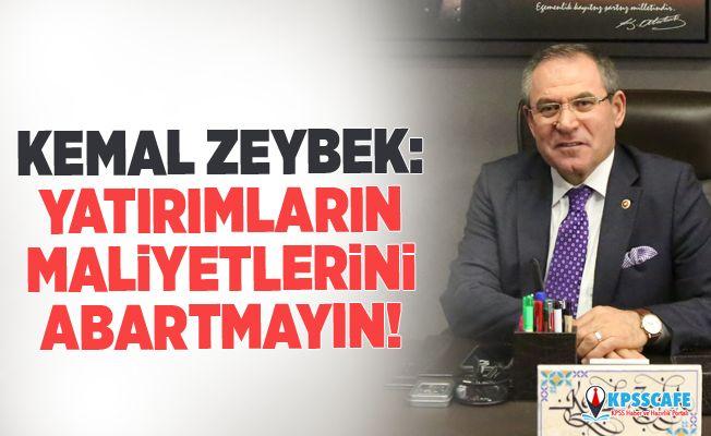 Kemal Zeybek:Yatırımların Maliyetlerini Abartmayın!