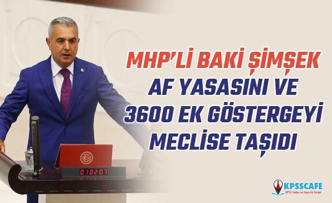 MHP'li Baki Şimşek Af Yasasını ve 3600 Ek Göstergeyi Meclise Taşıdı!