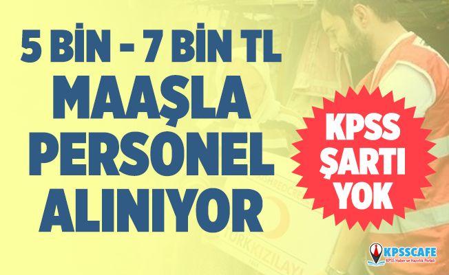 5 ile 7 bin lira maaşla KPSS'siz personel alınacak! İşte başvuru şartları