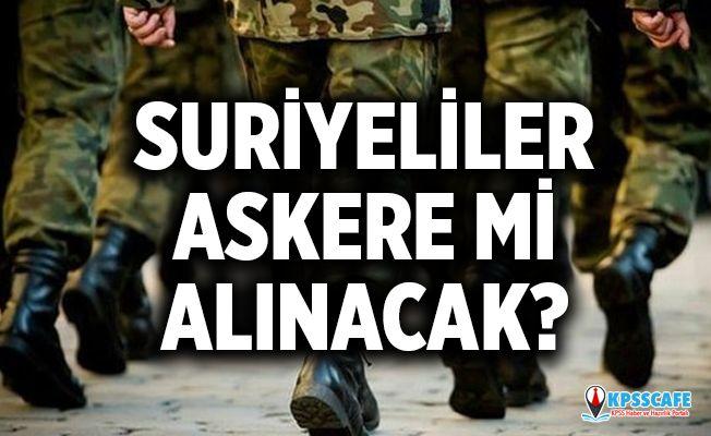 Suriyeliler askere mi alınacak ?