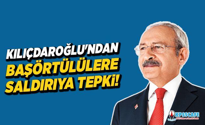 Kemal Kılıçdaroğlu'ndan başörtülülere saldırıya tepki!