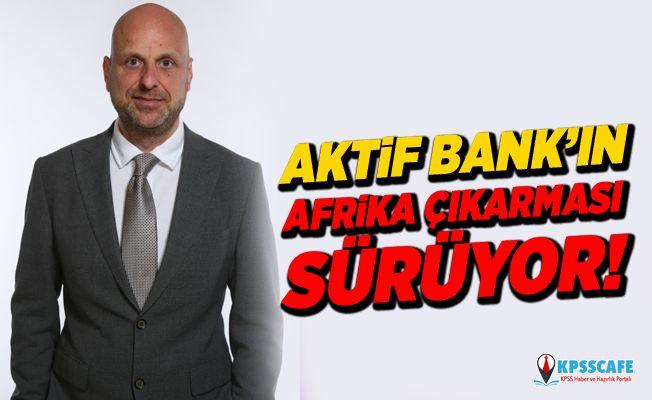 Aktif Bank'ın Afrika çıkarması sürüyor!