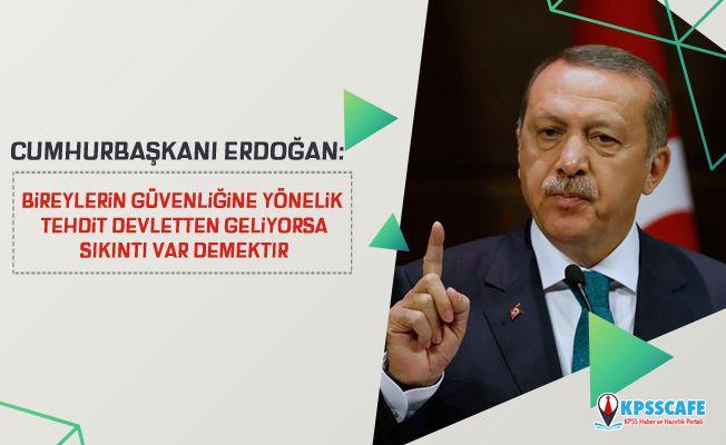Cumhurbaşkanı Erdoğan: Bireylerin güvenliğine yönelik tehdit devletten geliyorsa sıkıntı var demektir